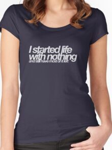 I started life with nothing.. (white) Women's Fitted Scoop T-Shirt