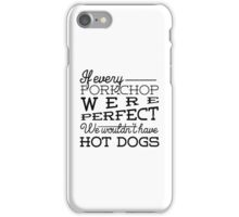 If every porkchop were perfect we wouldn't have hot dogs iPhone Case/Skin