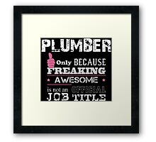 Plumber Only Because Freaking Awesome Is Not An Official Job Title - Tshirts Framed Print