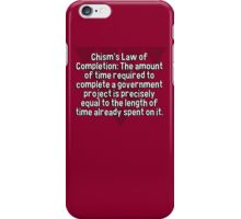 Chism's Law of Completion: The amount of time required to complete a government project is precisely equal to the length of time already spent on it. iPhone Case/Skin