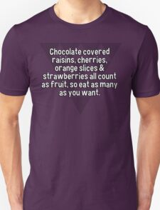 Chocolate covered raisins' cherries' orange slices & strawberries all count as fruit' so eat as many as you want. T-Shirt