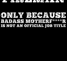 fireman only because badaas mother is not an official job title by trendz