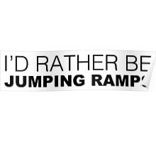 I'D RATHER BE JUMPING RAMPS Poster