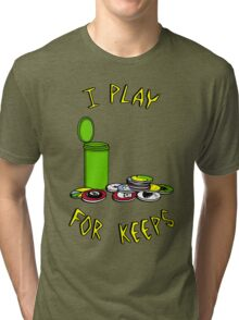 I play for keeps! Tri-blend T-Shirt