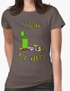 I play for keeps! Womens Fitted T-Shirt