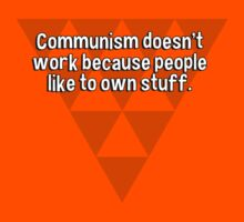 Communism doesn't work because people like to own stuff. T-Shirt
