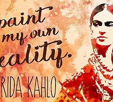 I paint my own reality Frida Kahlo quote by Candace Byington