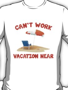 Can't Work Vacation Near Tee | 2015 T-Shirt