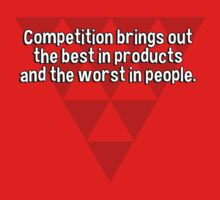 Competition brings out the best in products and the worst in people. T-Shirt