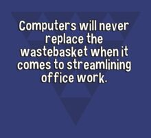 Computers will never replace the wastebasket when it comes to streamlining office work.  T-Shirt
