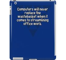 Computers will never replace the wastebasket when it comes to streamlining office work.  iPad Case/Skin