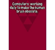 Computers: working daily to make the human brain obsolete. Photographic Print
