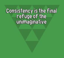 Consistency is the final refuge of the unimaginative by margdbrown