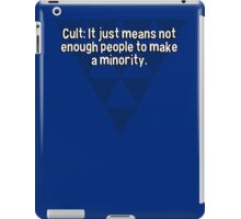 Cult: It just means not enough people to make a minority. iPad Case/Skin