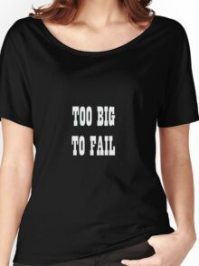 Too Big To Fail 2 Women's Relaxed Fit T-Shirt