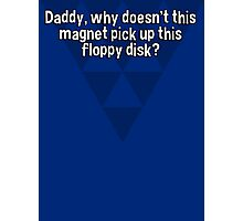 Daddy' why doesn't this magnet pick up this floppy disk? Photographic Print