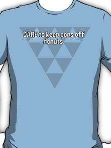 DARE to keep cops off donuts. T-Shirt
