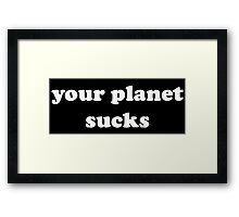 Your Planet Sucks Framed Print