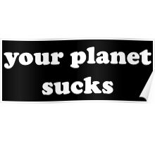 Your Planet Sucks Poster