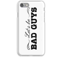 Let's Be Bad Guys iPhone Case/Skin
