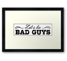 Let's Be Bad Guys Framed Print