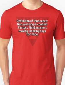Definition of Innocence: Nun working in condom factory thinking she's making sleeping bags for mice.  T-Shirt