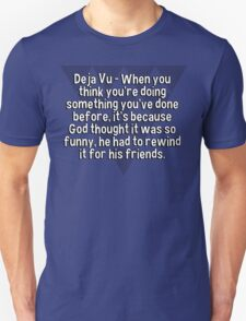 Deja Vu - When you think you're doing something you've done before' it's because God thought it was so funny' he had to rewind it for his friends. T-Shirt