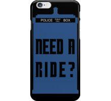 TARDIS - Need a ride?  iPhone Case/Skin