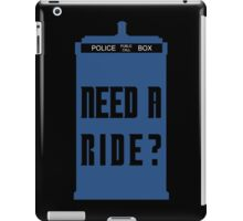 TARDIS - Need a ride?  iPad Case/Skin