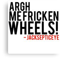 Argh me fricken wheels quote by Jacksepticeye  Canvas Print