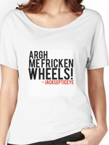 Argh me fricken wheels quote by Jacksepticeye  Women's Relaxed Fit T-Shirt