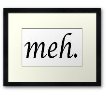 Meh.  for when you just don't care... Framed Print
