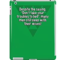 "Despite the saying' ""Don't take your troubles to bed""' many men still sleep with their wives! iPad Case/Skin"