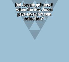 Did Joseph get upset when the Boy Jesus gave away his coin collection? T-Shirt