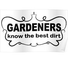 Funny Slogan t shirt. Gardeners Know The Best Dirt.  Poster
