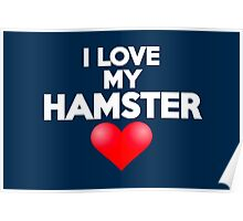 I love my hamster Poster