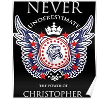 Never Underestimate The Power Of Christopher - Tshirts & Accessories Poster