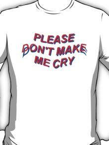 don't make me cry T-Shirt