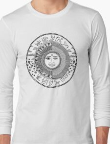 sun & moon; we live by the sun we feel by the moon Long Sleeve T-Shirt