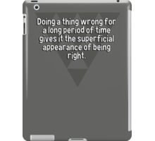 Doing a thing wrong for a long period of time gives it the superficial appearance of being right. iPad Case/Skin