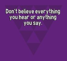 Don't believe everything you hear or anything you say. by margdbrown