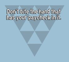 Don't bite the hand that has your paycheck in it. by margdbrown