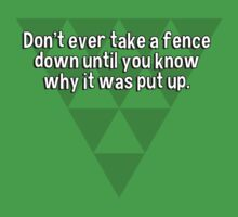 Don't ever take a fence down until you know why it was put up. by margdbrown