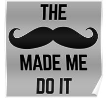 Mustache Made Me Do It  Poster