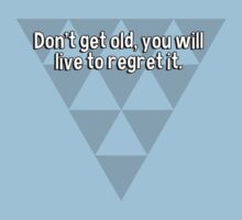 Don't get old' you will live to regret it. by margdbrown