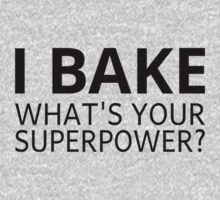 I Bake. What's Your Superpower? by coolfuntees