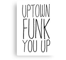 Uptown Funk You Up typographic Canvas Print
