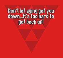 Don't let aging get you down...It's too hard to get back up! by margdbrown
