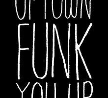 Uptown Funk You Up typographic black by evannave