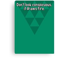 Don't look conspicuous' it draws fire. Canvas Print